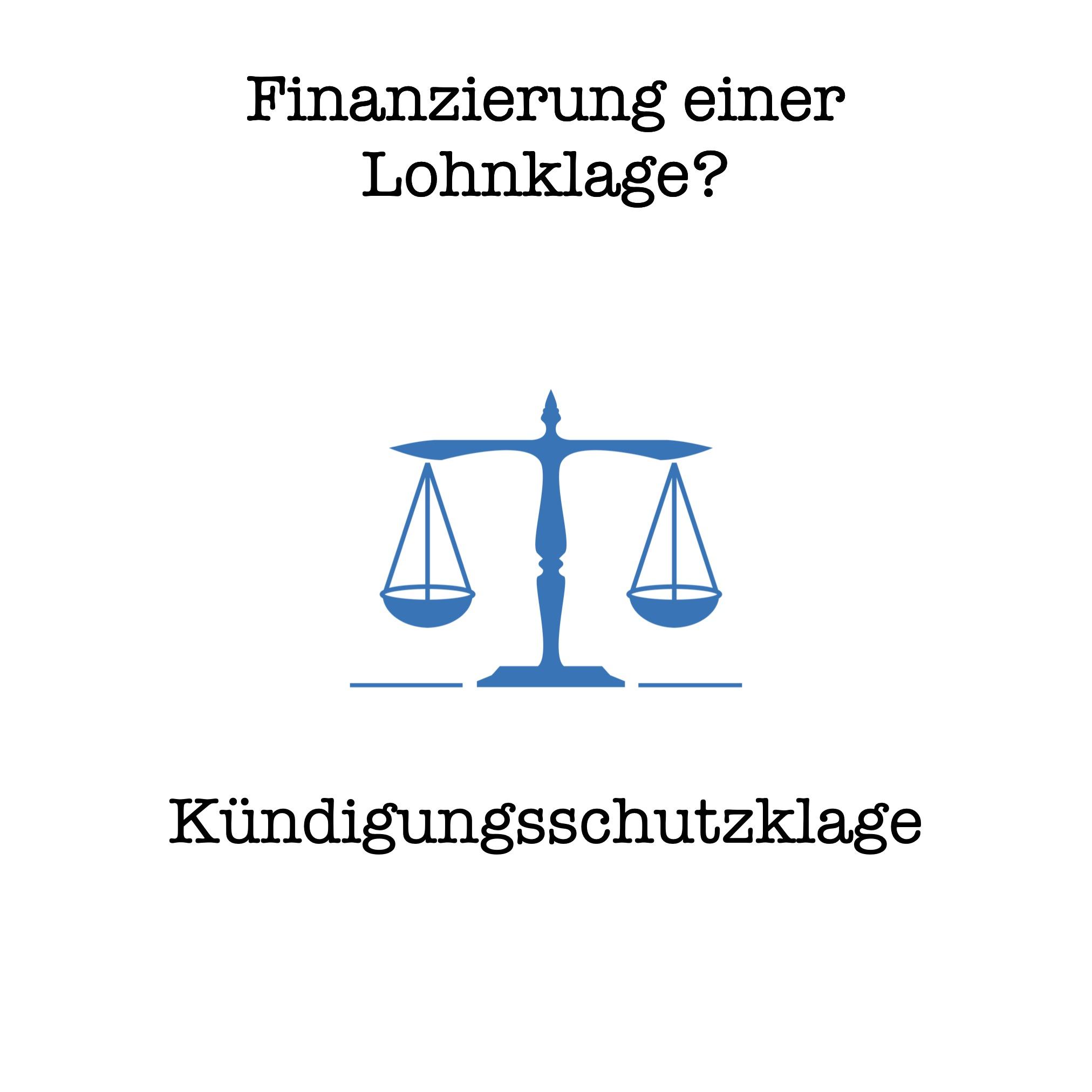 Wie finanziere ich eine Lohnklage/ Kündigungsschutzklage?